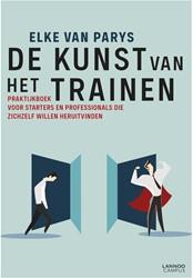 De kunst van het trainen -Praktijkboek voor starters en professionals die zichzelf wil Van Parys, Elke
