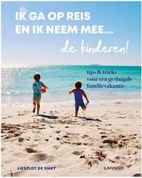 Ik ga op reis en ik neem mee... de kinde -Tips & tricks voor een ges de familievakantie De Smet, Lieselot