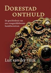 Dorestad onthuld -De geschiedenis van een vroegm iddeleeuws handelscentrum Tuuk, Luit van der