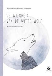 De wijsheid van de witte wolf -kracht vinden in jezelf Long, Aljoscha