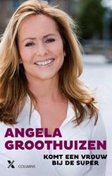GROOTHUIZEN*KOMT EEN VROUW BIJ DE SUPER Groothuizen, Angela