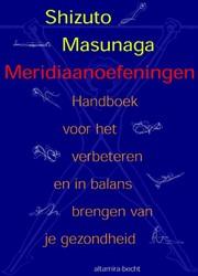 Meridiaanoefeningen -handboek voor het verbeteren e n in balans brengen van je gez Masunaga, Shizuto
