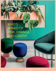 Who's afraid of pink, orange & -Colorful Living and Interiors Feijter, Iris De