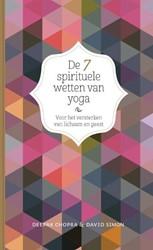 De 7 spirituele wetten van yoga -voor het versterken van lichaa m en geest Chopra, Deepak