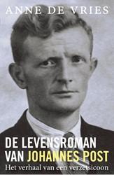 De levensroman van Johannes Post -Het verhaal van een verzetsico on Vries, Anne de