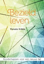 Bezield leven -Boodschappen voor een nieuwe t ijd Kribbe, Pamela