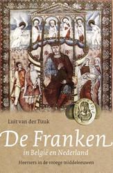 De Franken in Belgie en Nederland -Heersers in de vroege middelee uwen Tuuk, Luit van der