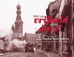 Voor uw vrijheid en de onze! -In het spoor van de Poolse bev rijders van Poperinge tot Gron Verbeke, Dirk