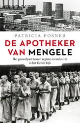 De apotheker van Mengele -Het gruwelpact tussen regime e n industrie in het Derde Rijk Posner, Patricia
