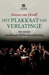Het Plakkaat van Verlatinge -De eerste onafhankelijkheidsve rklaring Hooff, Anton van