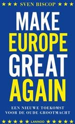 Make Europe great again -Een nieuwe toekomst voor de ou de grootmacht Biscop, Sven