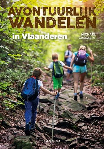 Avontuurlijk wandelen in Vlaanderen -20 tochten voor grote en klein e avonturiers dicht bij huis Cassaert, Michael