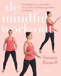 De mindful work-out -gelukkig en gezonder leven doo r lichaamsgerichte meditatie Russell, Tamara