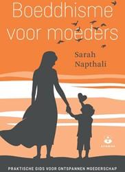 Boeddhisme voor moeders -praktische gids voor ontspanne n moederschap Napthali, Sarah