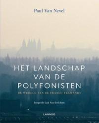 Het landschap van de Polyfonisten -De wereld van de Franco-Flaman ds (1400-1600) Van Nevel, Paul