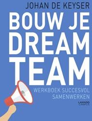 Bouw je dreamteam -Werkboek succesvol samenwerken De Keyser, Johan