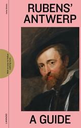 Rubens' Antwerp - A Guide Smets, Irene