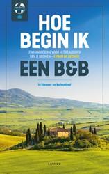 Hoe begin ik een B&B? -Een handleiding voor het reali seren van je dromen De Decker, Erwin