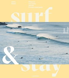 Surf & Stay -Where to surf, sleep and eat. A visual travel guide Helsen, Veerle
