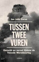 Tussen twee vuren -Gerecht en verzet tijdens de T weede Wereldoorlog Zurne, Jan Julia
