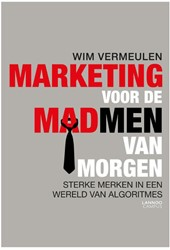 Marketing voor de mad men van morgen Vermeulen, Wim