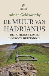 De Muur van Hadrianus -De Romeinse limes in Groot-Bri ttannie Goldsworthy, Adrian
