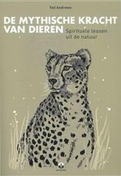 De mythische kracht van dieren -spirituele lessen uit de natuu r Andrews, Ted