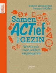 Samen ACTief in je gezin -werkboek voor ouders en jonger en Matthijssen, Denise