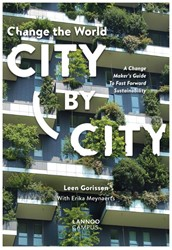 Change the world city by city -A Change Maker's Guide to Forward Sustainability Gorissen, Leen