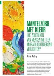 Mantelzorg met kleur -Hoe zorgtaken van mensen met e en migratieachtergrond verlich Dedry, Anne