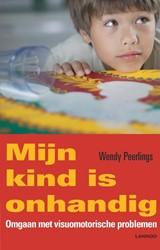 Mijn kind is onhandig -Omgaan met visuomotorische pro blemen Peerlings, Wendy