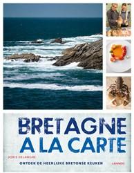 Bretagne a la carte -ontdek de heerlijke Bretonse k euken Delanghe, Joris