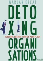 Detoxing organizations -Voedende energie voor de werkv loer Decat, Marjan