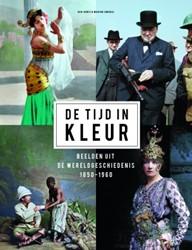 De tijd in kleur -Beelden uit de wereldgeschiede nis 1850-1960 Jones, Dan