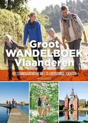 Groot Wandelboek Vlaanderen -Het standaardwerk met 75 lusvo rmige tochten Cassaert, Michael