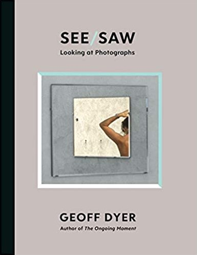 See/Saw -Looking at Photographs Dyer, Geoff