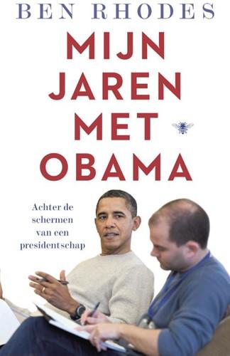 Mijn jaren met Obama -Achter de schermen van het pre sidentschap Rhodes, Ben