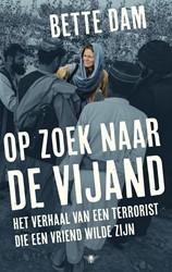 Op zoek naar de vijand -Het verhaal van een terrorist die een vriend wilde zijn Dam, Bette