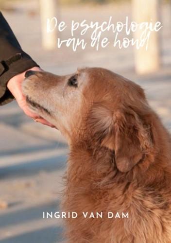 De psychologie van de hond -De onderliggenden problematiek van gedragsproblemen. van Dam, Ingrid