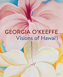 Papanikolas*Georgia O'Keeffe: Visio -Visions of Hawai'i Papanikolas, Theresa