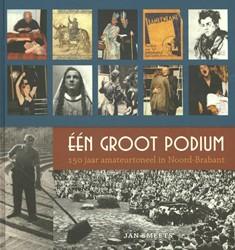 Een groot podium -150 jaar amateurtoneel in Noor d-Brabant Smeets, Jan