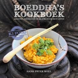 Boeddha's kookboek -Ki-food; Gezond, slank en ener giek door het leven Roel, Hans Peter