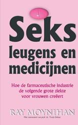 Seks leugens en medicijnen -hoe de farmaceutische industri e de volgende grote ziekte voo Moynihan, Ray