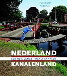 Nederland Kanalenland. Een reis lang twa -eeen reis langs twaalf kanalen Buiter, Hans