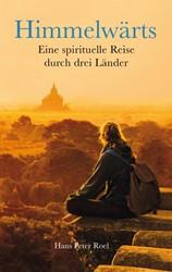 Himmelwarts -Eine spirituelle Reise durch 3 Lander Roel, Hans Peter