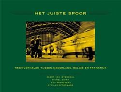 Het juiste spoor -treinverhalen tussen Nederland , Belgie en Frankrijk Istendael, Geert van