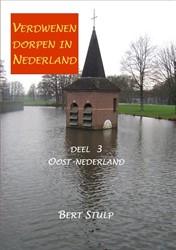 Verdwenen dorpen in Nederland -deel 3 Oost-Nederland Drenthe, Overijssel, Flevoland, Gelder Stulp, Bert