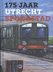 175 jaar Utrecht Spoorstad -Wandelen en fietsen langs spoo rwegerfgoed Volkers, Kees