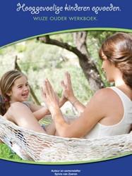 Hooggevoelige kinderen opvoeden  Wijze O -werkboek voor wijze ouders Zoeren, Sylvia van