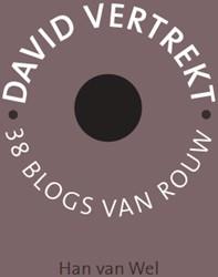 David vertrekt -38 blogs van rouw Wel, Han van